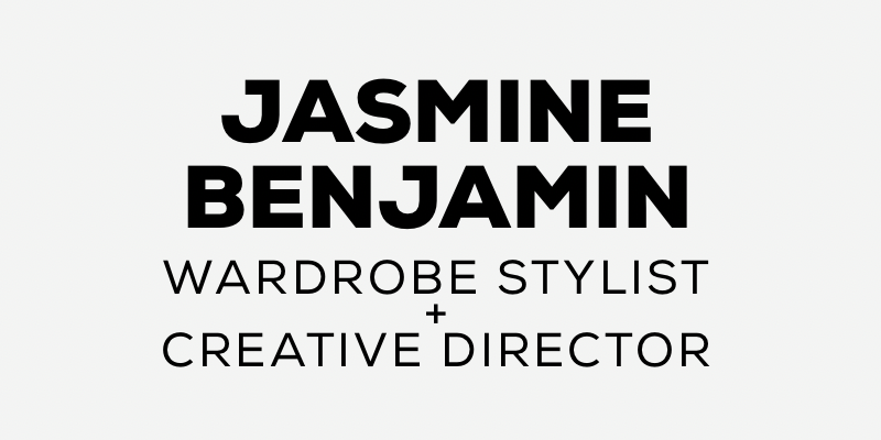 Jasmine Benjamin | Wardrobe Stylist + Creative Director