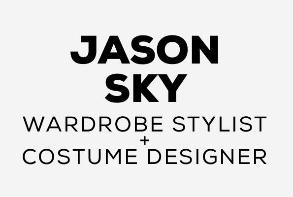Jason Sky | Wardrobe Stylist + Costume Designer