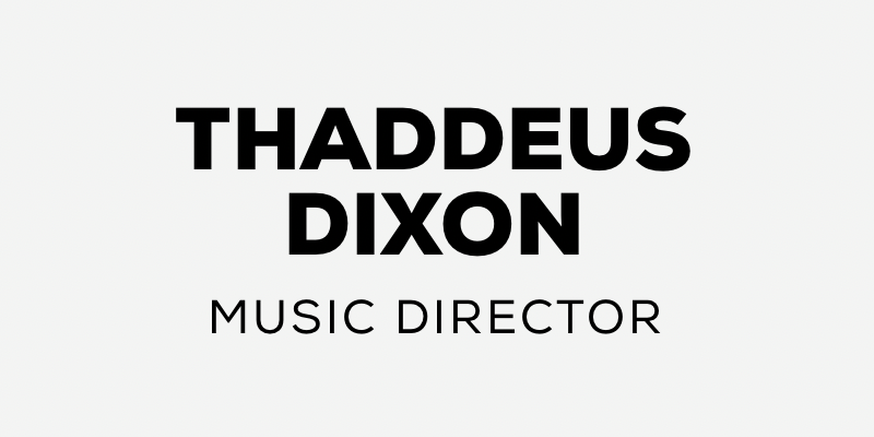Thaddeus Dixon | Music Director